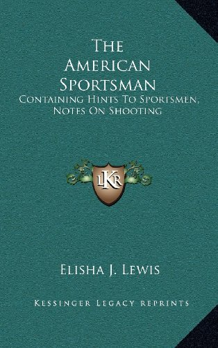 9781163473900: The American Sportsman: Containing Hints To Sportsmen, Notes On Shooting