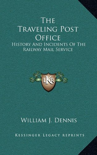 9781163473917: The Traveling Post Office: History And Incidents Of The Railway Mail Service
