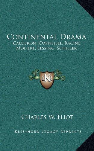 9781163474600: Continental Drama: Calderon, Corneille, Racine, Moliere, Lessing, Schiller