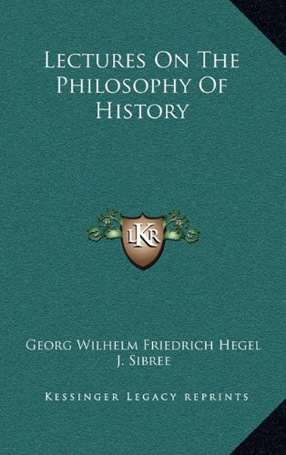 Lectures On The Philosophy Of History (9781163474914) by Georg Wilhelm Friedrich Hegel