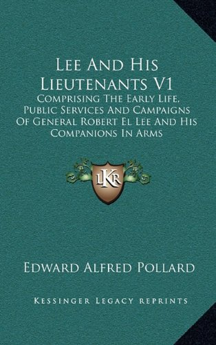 9781163475690: Lee And His Lieutenants V1: Comprising The Early Life, Public Services And Campaigns Of General Robert El Lee And His Companions In Arms