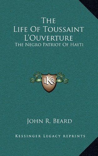 9781163475973: The Life Of Toussaint L'Ouverture: The Negro Patriot Of Hayti