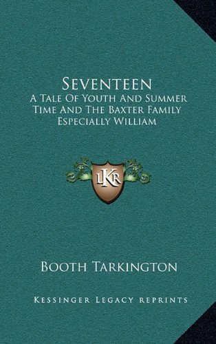 9781163476727: Seventeen: A Tale Of Youth And Summer Time And The Baxter Family Especially William