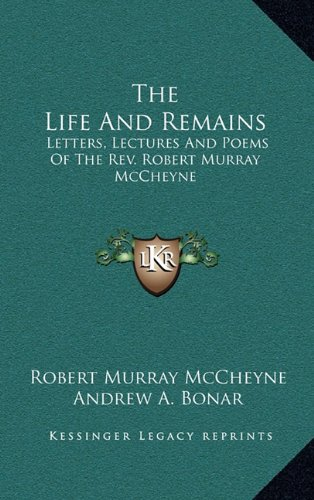 The Life And Remains: Letters, Lectures And Poems Of The Rev. Robert Murray McCheyne (1163480568) by Robert Murray McCheyne; Andrew A. Bonar