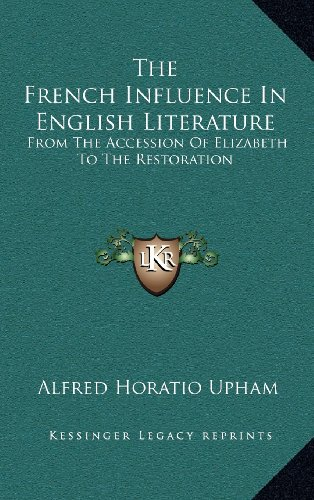 9781163482902: The French Influence in English Literature: From the Accession of Elizabeth to the Restoration