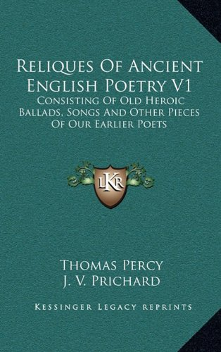 9781163485781: Reliques Of Ancient English Poetry V1: Consisting Of Old Heroic Ballads, Songs And Other Pieces Of Our Earlier Poets