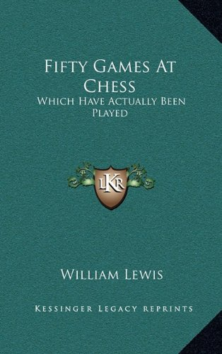 9781163486474: Fifty Games At Chess: Which Have Actually Been Played