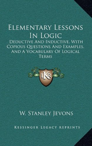 9781163489260: Elementary Lessons In Logic: Deductive And Inductive, With Copious Questions And Examples, And A Vocabulary Of Logical Terms