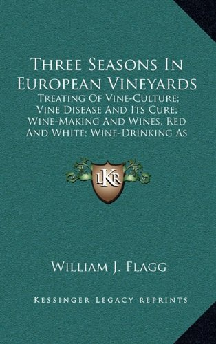 9781163490570: Three Seasons In European Vineyards: Treating Of Vine-Culture; Vine Disease And Its Cure; Wine-Making And Wines, Red And White; Wine-Drinking As Affecting Health And Morals