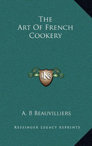 9781163490594: The Art of French Cookery