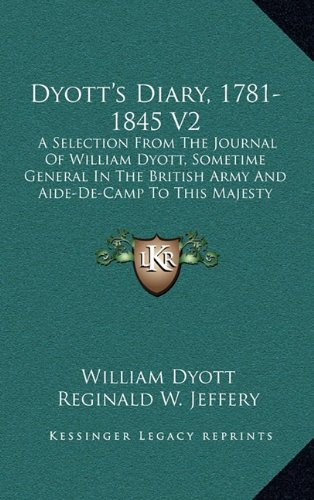 9781163490624: Dyott's Diary, 1781-1845 V2: A Selection from the Journal of William Dyott, Sometime General in the British Army and Aide-de-Camp to This Majesty King George III