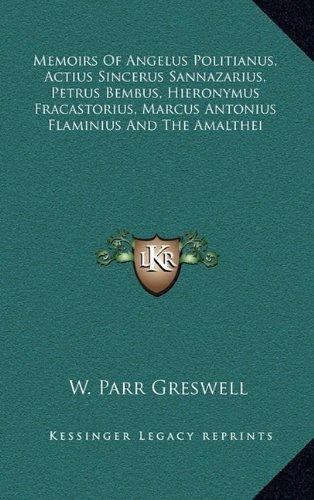9781163492567: Memoirs of Angelus Politianus, Actius Sincerus Sannazarius, Petrus Bembus, Hieronymus Fracastorius, Marcus Antonius Flaminius and the Amalthei