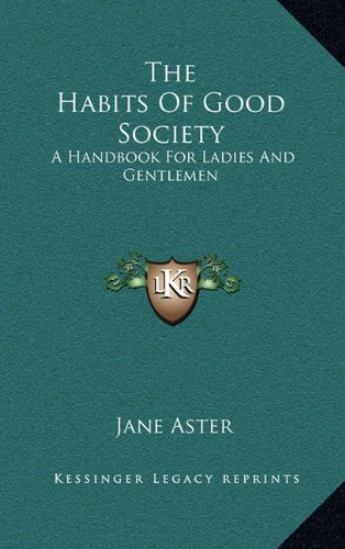 9781163492710: The Habits Of Good Society: A Handbook For Ladies And Gentlemen