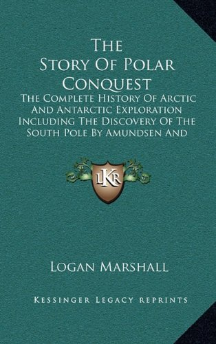 9781163492741: The Story Of Polar Conquest: The Complete History Of Arctic And Antarctic Exploration Including The Discovery Of The South Pole By Amundsen And Scott
