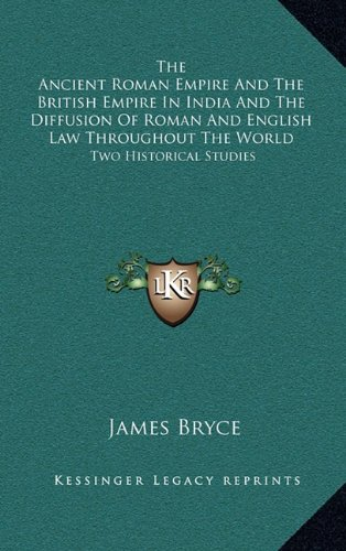 9781163494646: The Ancient Roman Empire And The British Empire In India And The Diffusion Of Roman And English Law Throughout The World: Two Historical Studies
