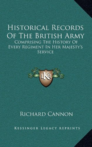 9781163496527: Historical Records Of The British Army: Comprising The History Of Every Regiment In Her Majesty's Service