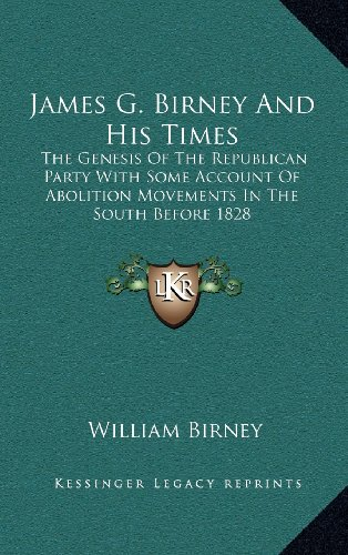 9781163497821: James G. Birney And His Times: The Genesis Of The Republican Party With Some Account Of Abolition Movements In The South Before 1828