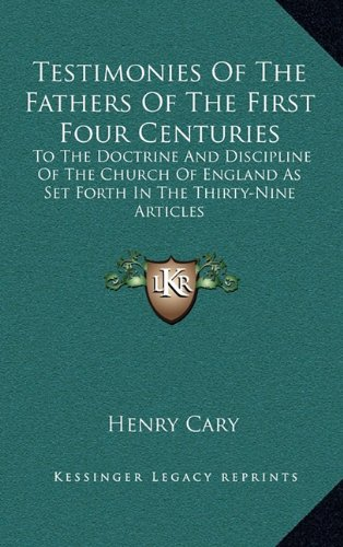 9781163498804: Testimonies Of The Fathers Of The First Four Centuries: To The Doctrine And Discipline Of The Church Of England As Set Forth In The Thirty-Nine Articles