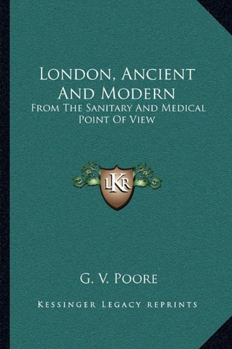 9781163501924: London, Ancient And Modern: From The Sanitary And Medical Point Of View