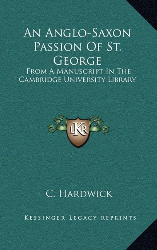 9781163505144: An Anglo-Saxon Passion of St. George: From a Manuscript in the Cambridge University Library
