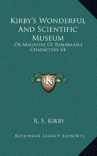 9781163506813: Kirby's Wonderful And Scientific Museum: Or Magazine Of Remarkable Characters V4
