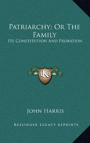 9781163508138: Patriarchy; Or The Family: Its Constitution And Probation
