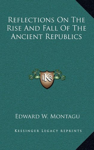 9781163508510: Reflections on the Rise and Fall of the Ancient Republics