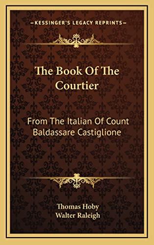 9781163509371: The Book Of The Courtier: From The Italian Of Count Baldassare Castiglione