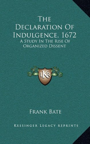 9781163509685: The Declaration Of Indulgence, 1672: A Study In The Rise Of Organized Dissent