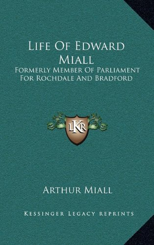 9781163511244: Life of Edward Miall: Formerly Member of Parliament for Rochdale and Bradford
