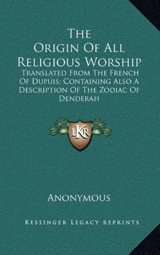 9781163511329: The Origin Of All Religious Worship: Translated From The French Of Dupuis; Containing Also A Description Of The Zodiac Of Denderah