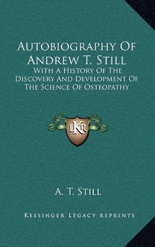 9781163512982: Autobiography Of Andrew T. Still: With A History Of The Discovery And Development Of The Science Of Osteopathy