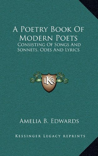 A Poetry Book Of Modern Poets: Consisting Of Songs And Sonnets, Odes And Lyrics (1163513725) by Amelia B. Edwards