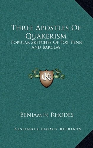 9781163514696: Three Apostles Of Quakerism: Popular Sketches Of Fox, Penn And Barclay