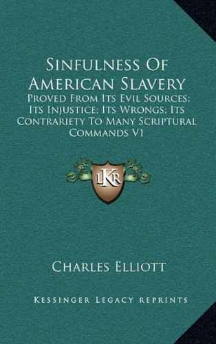 9781163515372: Sinfulness of American Slavery: Proved from Its Evil Sources; Its Injustice; Its Wrongs; Its Contrariety to Many Scriptural Commands V1