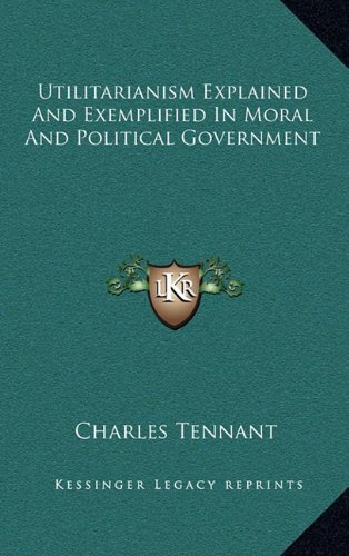 9781163515792: Utilitarianism Explained And Exemplified In Moral And Political Government