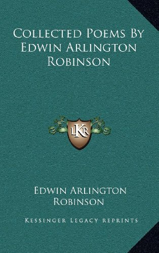 9781163516065: Collected Poems By Edwin Arlington Robinson