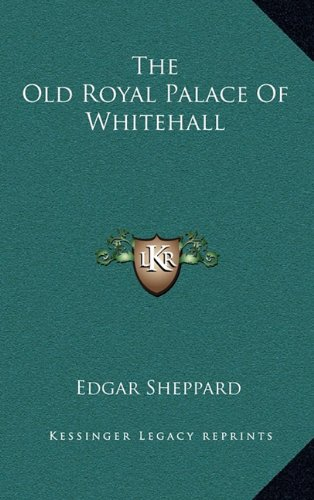 9781163516829: The Old Royal Palace Of Whitehall