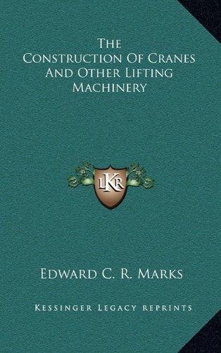 9781163517048: The Construction Of Cranes And Other Lifting Machinery