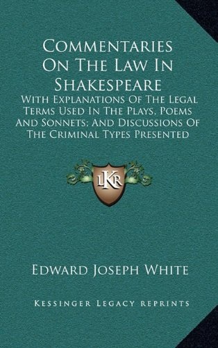 9781163517208: Commentaries On The Law In Shakespeare: With Explanations Of The Legal Terms Used In The Plays, Poems And Sonnets; And Discussions Of The Criminal Types Presented