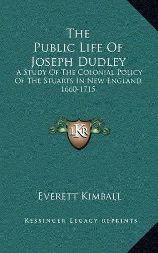 9781163517888: The Public Life Of Joseph Dudley: A Study Of The Colonial Policy Of The Stuarts In New England 1660-1715