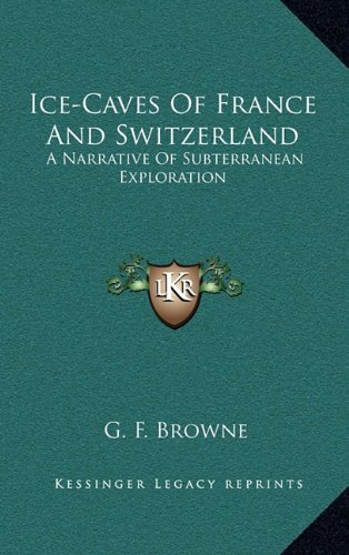 9781163518793: Ice-Caves Of France And Switzerland: A Narrative Of Subterranean Exploration