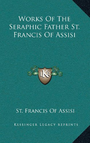 9781163520840: Works Of The Seraphic Father St. Francis Of Assisi