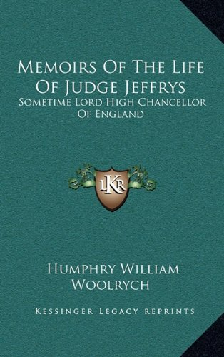 9781163521038: Memoirs of the Life of Judge Jeffrys: Sometime Lord High Chancellor of England