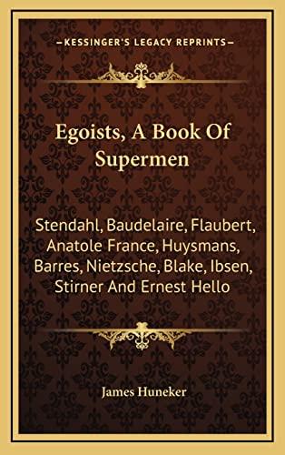 9781163521632: Egoists, A Book Of Supermen: Stendahl, Baudelaire, Flaubert, Anatole France, Huysmans, Barres, Nietzsche, Blake, Ibsen, Stirner And Ernest Hello