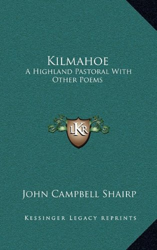 9781163522356: Kilmahoe: A Highland Pastoral With Other Poems
