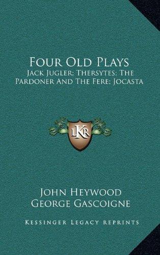 9781163522820: Four Old Plays: Jack Jugler; Thersytes; The Pardoner And The Fere; Jocasta