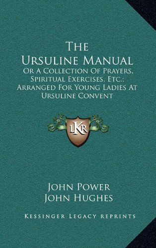 9781163523179: The Ursuline Manual: Or A Collection Of Prayers, Spiritual Exercises, Etc.; Arranged For Young Ladies At Ursuline Convent