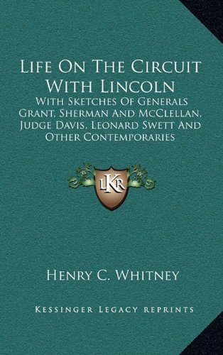 9781163523360: Life On The Circuit With Lincoln: With Sketches Of Generals Grant, Sherman And McClellan, Judge Davis, Leonard Swett And Other Contemporaries
