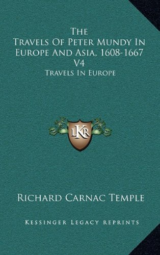 9781163524077: The Travels of Peter Mundy in Europe and Asia, 1608-1667 V4: Travels in Europe